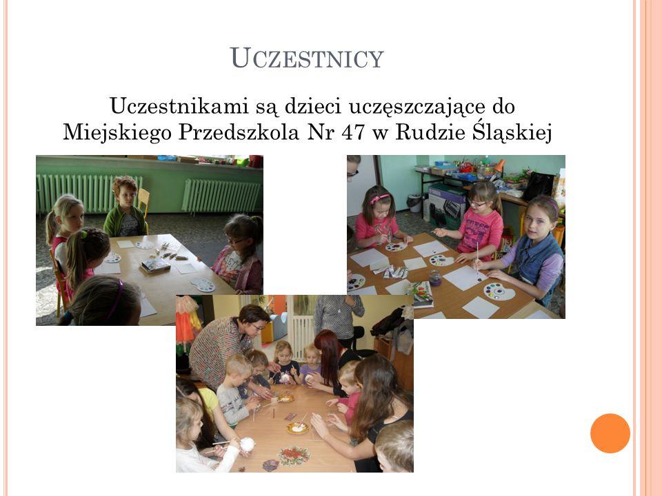 U CZESTNICY Uczestnikami są dzieci uczęszczające do Miejskiego Przedszkola Nr 47 w Rudzie Śląskiej