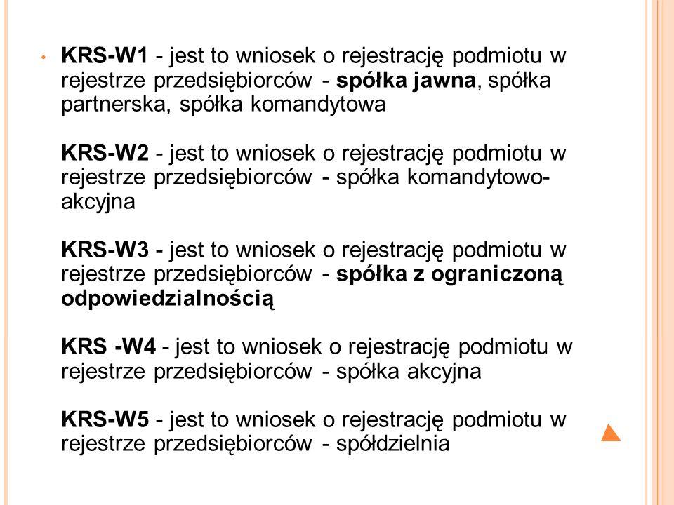 KRS-W1 - jest to wniosek o rejestrację podmiotu w rejestrze przedsiębiorców - spółka jawna, spółka partnerska, spółka komandytowa KRS-W2 - jest to wni