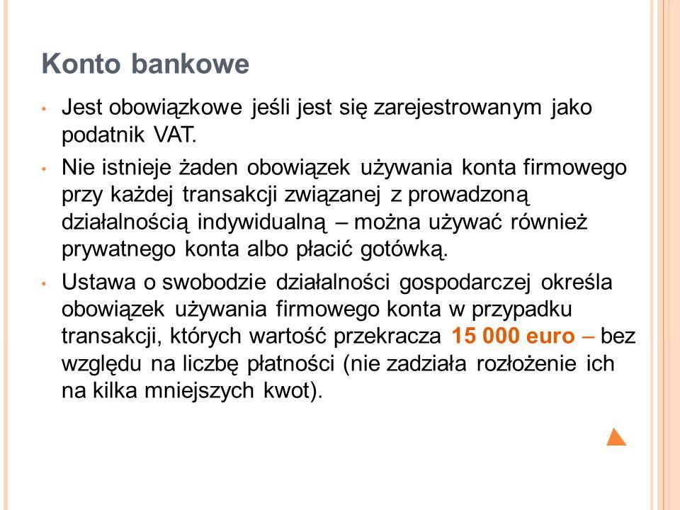 Konto bankowe Jest obowiązkowe jeśli jest się zarejestrowanym jako podatnik VAT. Nie istnieje żaden obowiązek używania konta firmowego przy każdej tra