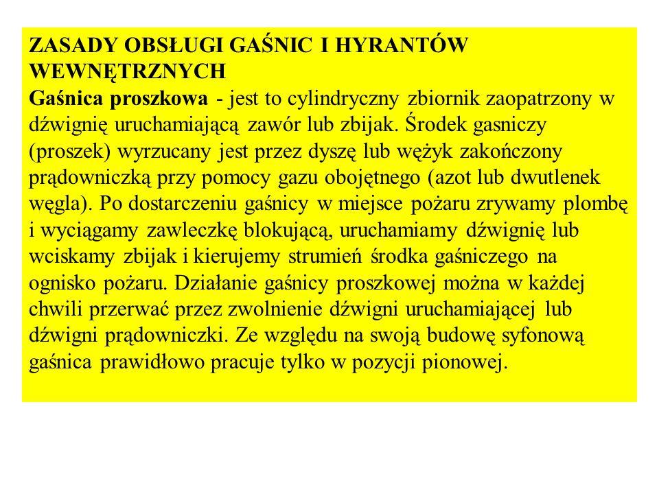 ZASADY OBSŁUGI GAŚNIC I HYRANTÓW WEWNĘTRZNYCH Gaśnica proszkowa - jest to cylindryczny zbiornik zaopatrzony w dźwignię uruchamiającą zawór lub zbijak.
