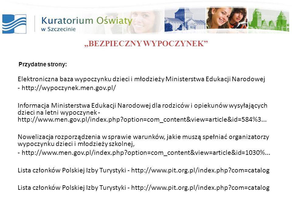 """""""BEZPIECZNY WYPOCZYNEK Przydatne strony: Elektroniczna baza wypoczynku dzieci i młodzieży Ministerstwa Edukacji Narodowej - http://wypoczynek.men.gov.pl/ Informacja Ministerstwa Edukacji Narodowej dla rodziców i opiekunów wysyłających dzieci na letni wypoczynek - http://www.men.gov.pl/index.php?option=com_content&view=article&id=584%3..."""