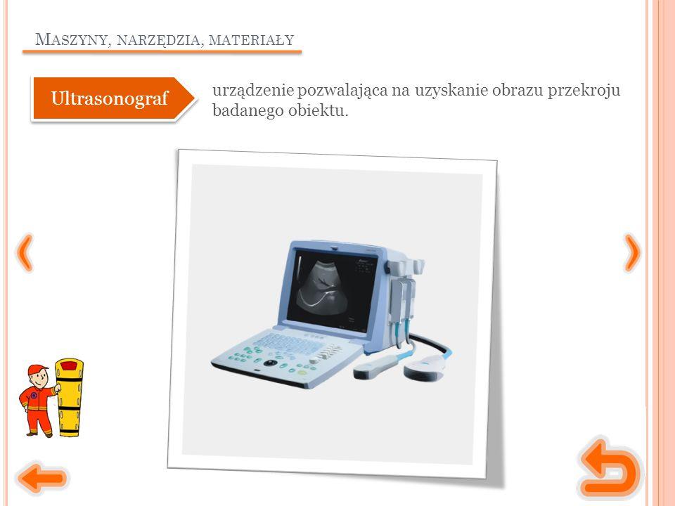 M ASZYNY, NARZĘDZIA, MATERIAŁY urządzenie pozwalająca na uzyskanie obrazu przekroju badanego obiektu.