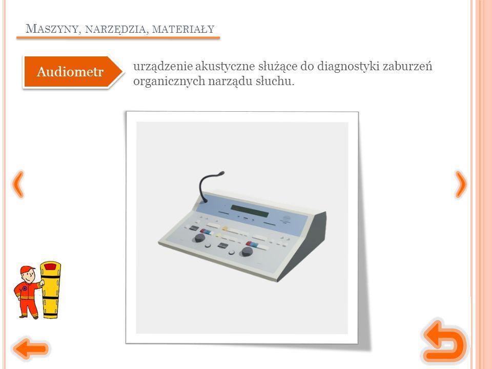 M ASZYNY, NARZĘDZIA, MATERIAŁY urządzenie akustyczne służące do diagnostyki zaburzeń organicznych narządu słuchu.