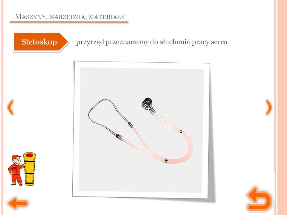 M ASZYNY, NARZĘDZIA, MATERIAŁY przyrząd przeznaczony do słuchania pracy serca. Stetoskop