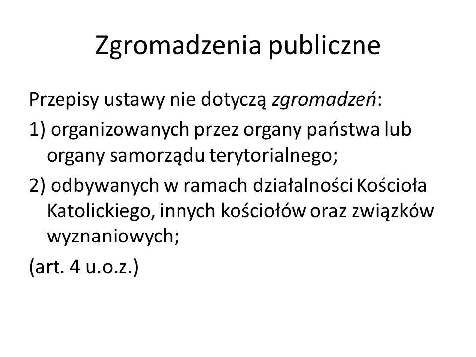 Zgromadzenia publiczne Przepisy ustawy nie dotyczą zgromadzeń: 1) organizowanych przez organy państwa lub organy samorządu terytorialnego; 2) odbywany