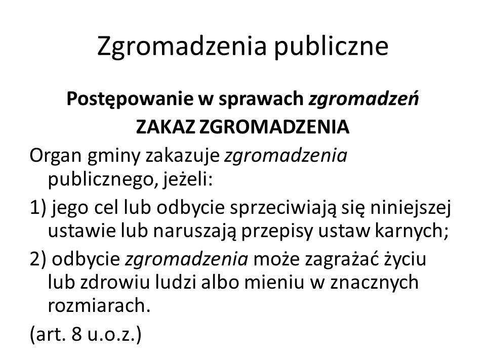Zgromadzenia publiczne Postępowanie w sprawach zgromadzeń ZAKAZ ZGROMADZENIA Organ gminy zakazuje zgromadzenia publicznego, jeżeli: 1) jego cel lub od