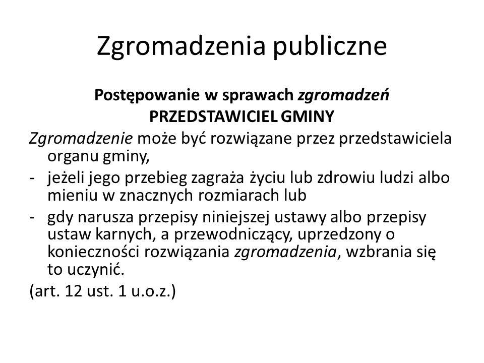 Zgromadzenia publiczne Postępowanie w sprawach zgromadzeń PRZEDSTAWICIEL GMINY Zgromadzenie może być rozwiązane przez przedstawiciela organu gminy, -j