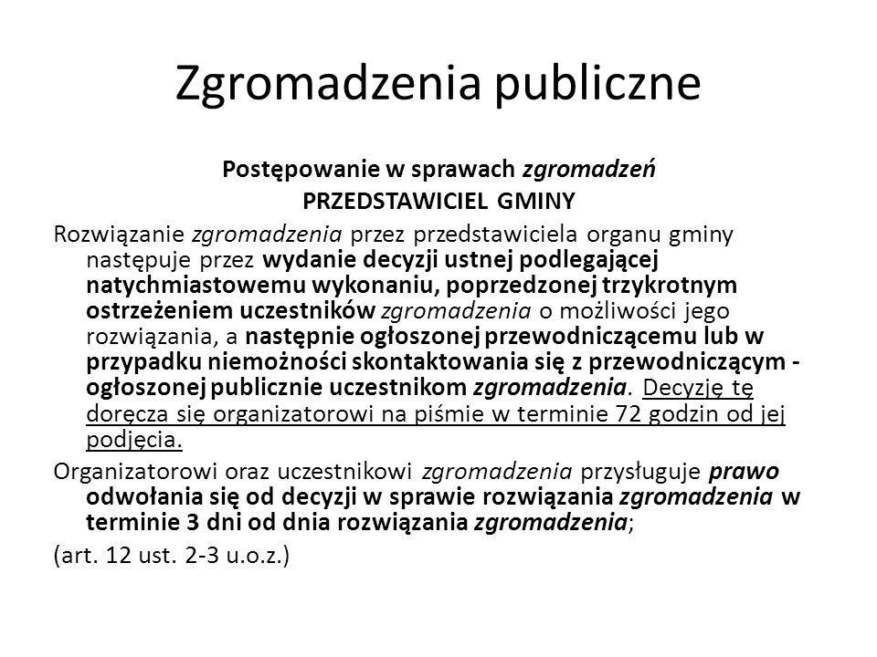 Zgromadzenia publiczne Postępowanie w sprawach zgromadzeń PRZEDSTAWICIEL GMINY Rozwiązanie zgromadzenia przez przedstawiciela organu gminy następuje p