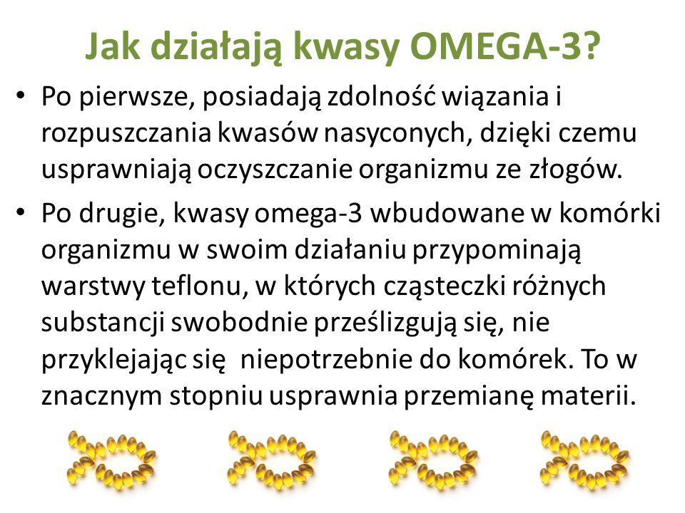 Jak działają kwasy OMEGA-3? Po pierwsze, posiadają zdolność wiązania i rozpuszczania kwasów nasyconych, dzięki czemu usprawniają oczyszczanie organizm