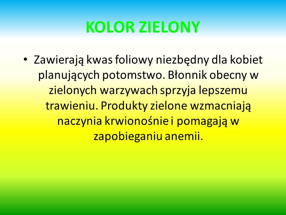 KOLOR ZIELONY Zawierają kwas foliowy niezbędny dla kobiet planujących potomstwo. Błonnik obecny w zielonych warzywach sprzyja lepszemu trawieniu. Prod