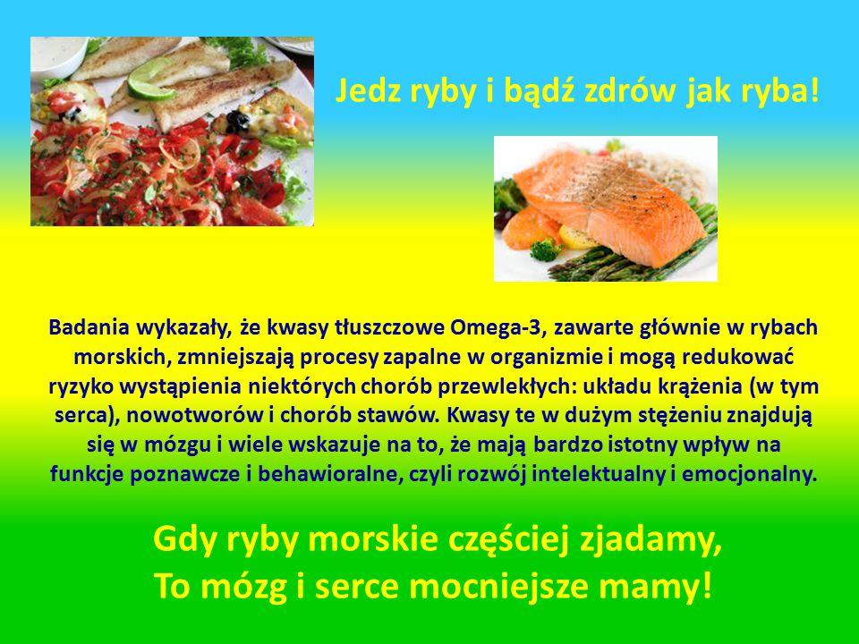 Jedz ryby i bądź zdrów jak ryba ! Badania wykazały, że kwasy tłuszczowe Omega-3, zawarte głównie w rybach morskich, zmniejszają procesy zapalne w orga