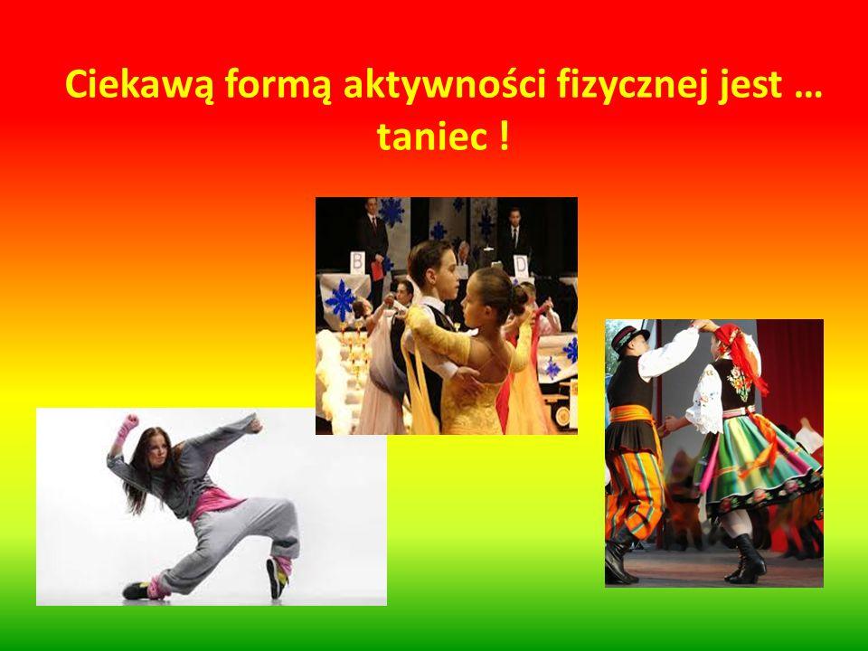 Ciekawą formą aktywności fizycznej jest … taniec !