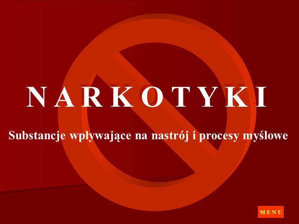 N A R K O T Y K I Substancje wpływające na nastrój i procesy myślowe M E N U