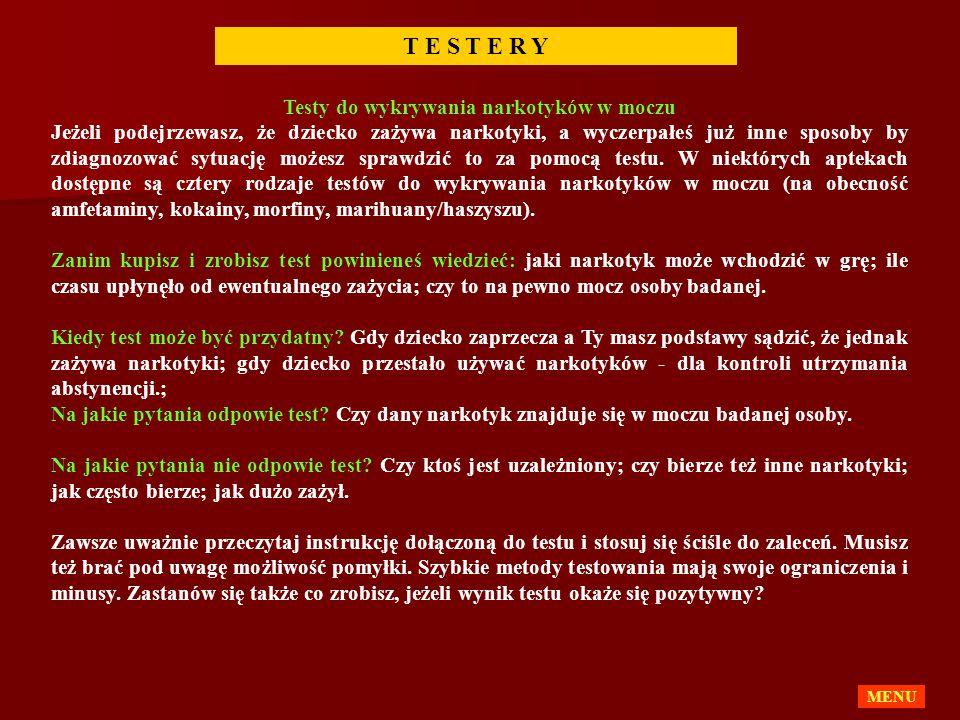 T E S T E R Y Testy do wykrywania narkotyków w moczu Jeżeli podejrzewasz, że dziecko zażywa narkotyki, a wyczerpałeś już inne sposoby by zdiagnozować sytuację możesz sprawdzić to za pomocą testu.