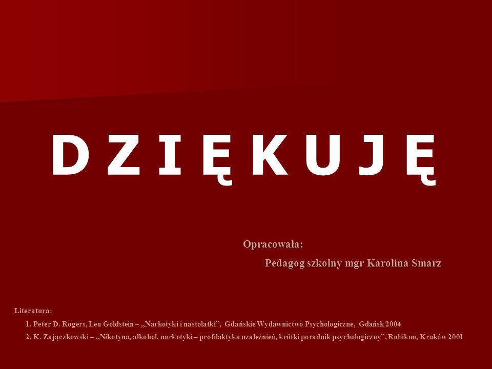 D Z I Ę K U J Ę Opracowała: Pedagog szkolny mgr Karolina Smarz Pedagog szkolny mgr Karolina Smarz Literatura: 1.