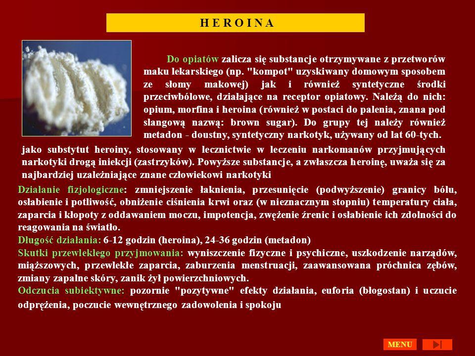 H E R O I N A Do opiatów zalicza się substancje otrzymywane z przetworów maku lekarskiego (np.