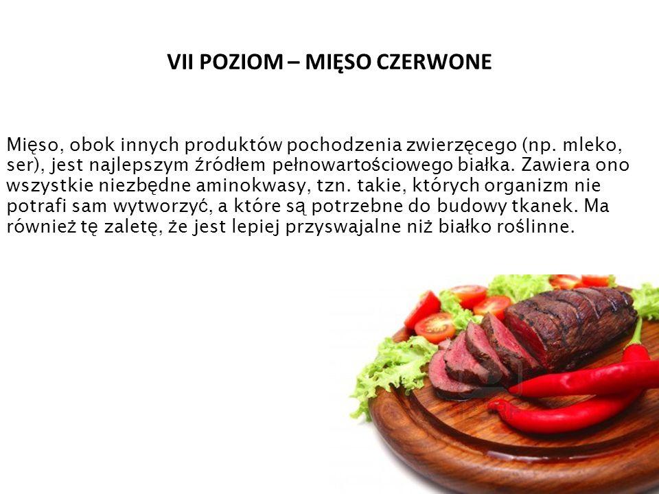 VII POZIOM – MIĘSO CZERWONE Mi ę so, obok innych produktów pochodzenia zwierz ę cego (np. mleko, ser), jest najlepszym ź ród ł em pe ł nowarto ś ciowe