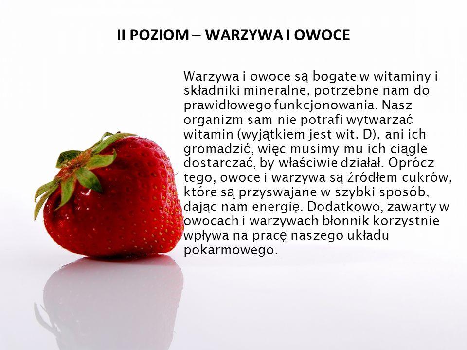 II POZIOM – WARZYWA I OWOCE Warzywa i owoce s ą bogate w witaminy i sk ł adniki mineralne, potrzebne nam do prawid ł owego funkcjonowania. Nasz organi