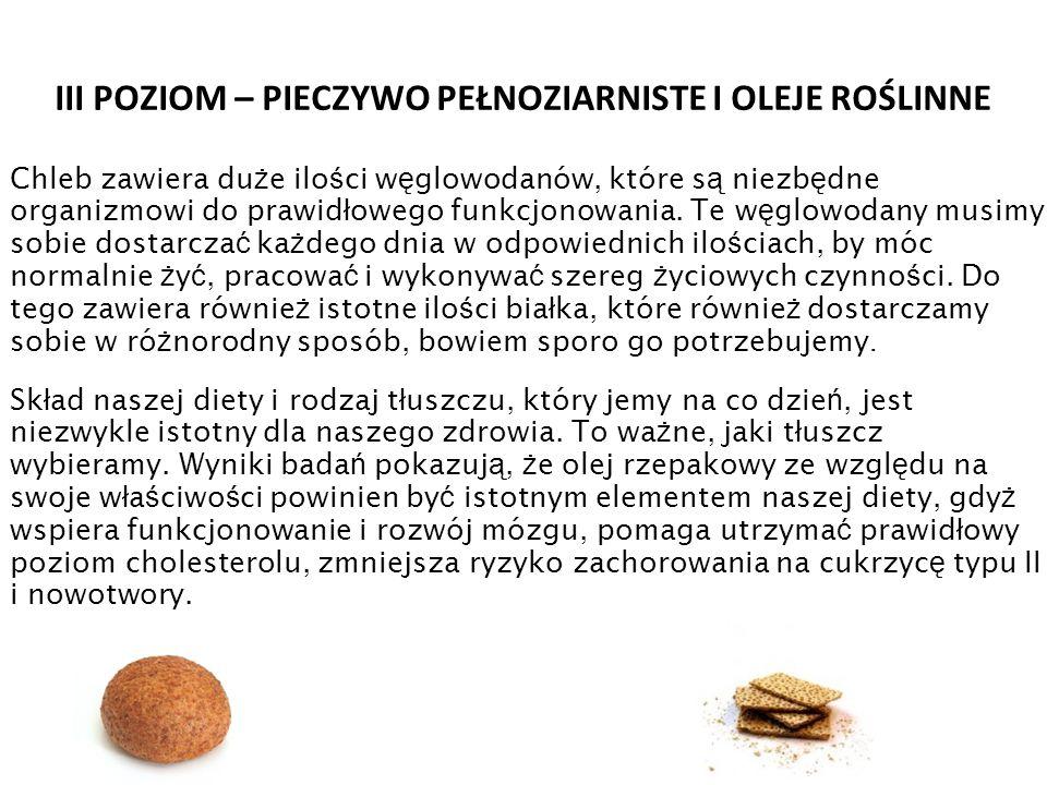III POZIOM – PIECZYWO PEŁNOZIARNISTE I OLEJE ROŚLINNE Chleb zawiera du ż e ilo ś ci w ę glowodanów, które s ą niezb ę dne organizmowi do prawid ł oweg