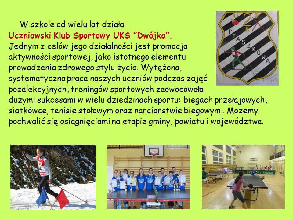 """W szkole od wielu lat działa Uczniowski Klub Sportowy UKS """"Dwójka"""". Jednym z celów jego działalności jest promocja aktywności sportowej, jako istotneg"""