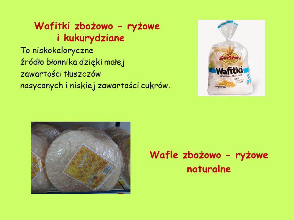 Wafitki zbożowo - ryżowe i kukurydziane To niskokaloryczne źródło błonnika dzięki małej zawartości tłuszczów nasyconych i niskiej zawartości cukrów. W