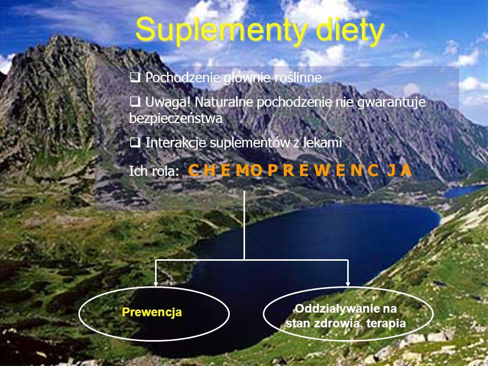  Pochodzenie głównie roślinne  Uwaga! Naturalne pochodzenie nie gwarantuje bezpieczeństwa  Interakcje suplementów z lekami Ich rola: C H E MO P R E
