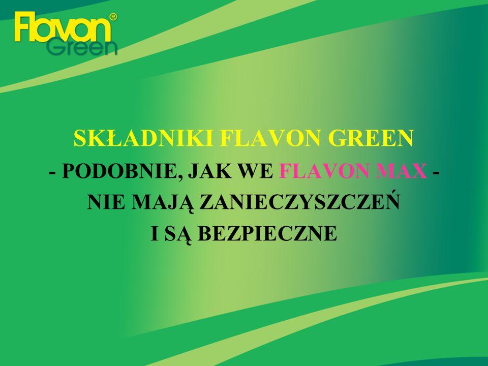 SKŁADNIKI FLAVON GREEN - PODOBNIE, JAK WE FLAVON MAX - NIE MAJĄ ZANIECZYSZCZEŃ I SĄ BEZPIECZNE