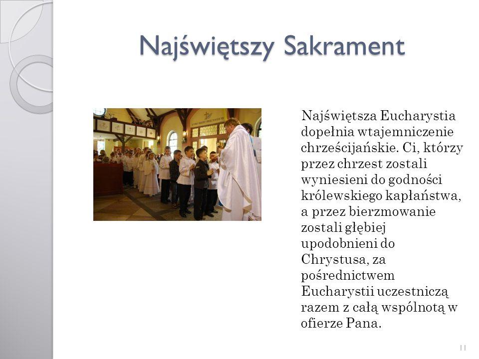 Najświętszy Sakrament Najświętsza Eucharystia dopełnia wtajemniczenie chrześcijańskie. Ci, którzy przez chrzest zostali wyniesieni do godności królews
