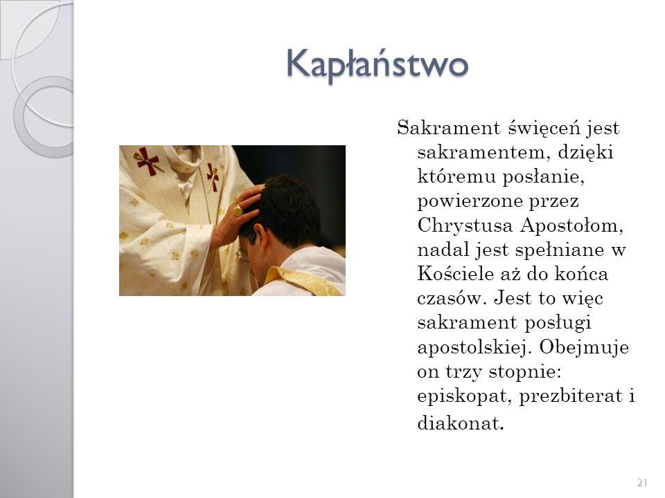 Kapłaństwo Sakrament święceń jest sakramentem, dzięki któremu posłanie, powierzone przez Chrystusa Apostołom, nadal jest spełniane w Kościele aż do ko