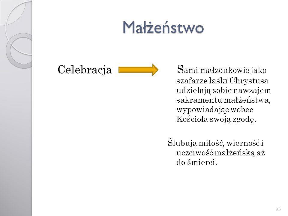 Małżeństwo Celebracja S ami małżonkowie jako szafarze łaski Chrystusa udzielają sobie nawzajem sakramentu małżeństwa, wypowiadając wobec Kościoła swoj