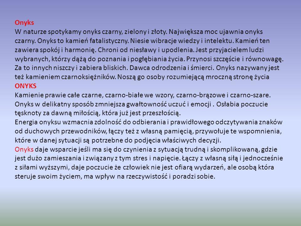 Onyks (22.02 - 13.03) Onyksy rzadko mają silny charakter. Brak im wytrwałości, często zmieniają cele życiowe i zainteresowania. Ich bogate życie wewnę