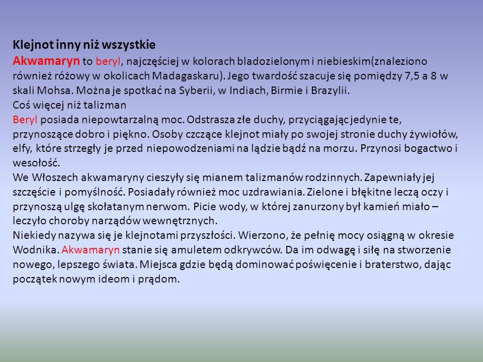 Akwamaryn (9.11 - 28.11) Mają skomplikowany charakter i trudną do rozszyfrowania osobowość. Na ogół życzliwi, potrafią być bardzo uparci, jeżeli wymag