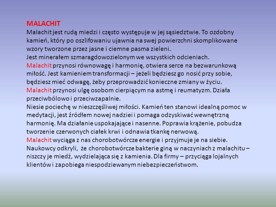 MALACHIT Malachit jest rudą miedzi i często występuje w jej sąsiedztwie.