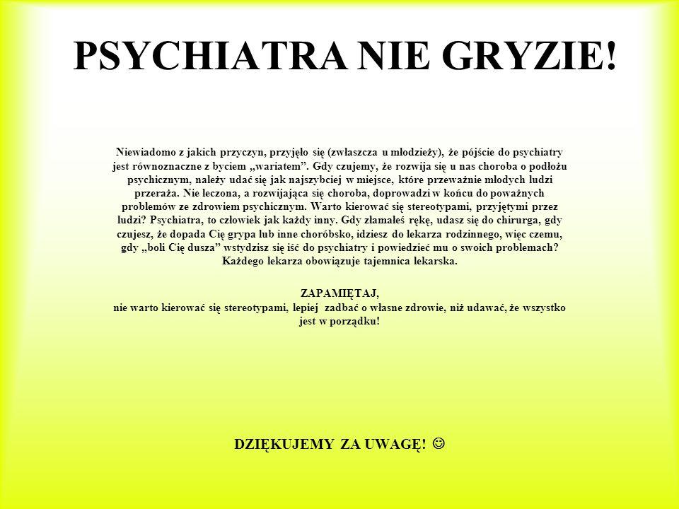 """PSYCHIATRA NIE GRYZIE! Niewiadomo z jakich przyczyn, przyjęło się (zwłaszcza u młodzieży), że pójście do psychiatry jest równoznaczne z byciem """"wariat"""