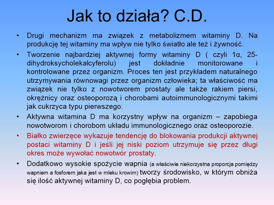 Jak to działa? C.D. Drugi mechanizm ma związek z metabolizmem witaminy D. Na produkcję tej witaminy ma wpływ nie tylko światło ale też i żywność. Twor