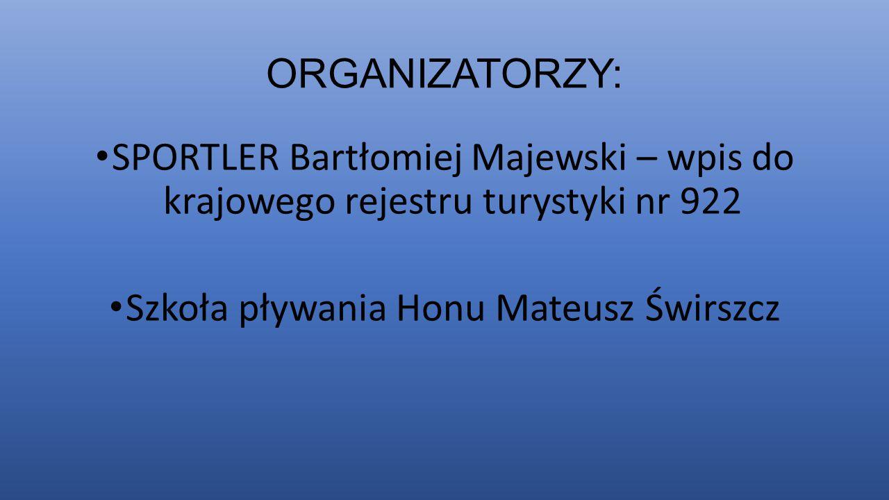 ORGANIZATORZY: SPORTLER Bartłomiej Majewski – wpis do krajowego rejestru turystyki nr 922 Szkoła pływania Honu Mateusz Świrszcz