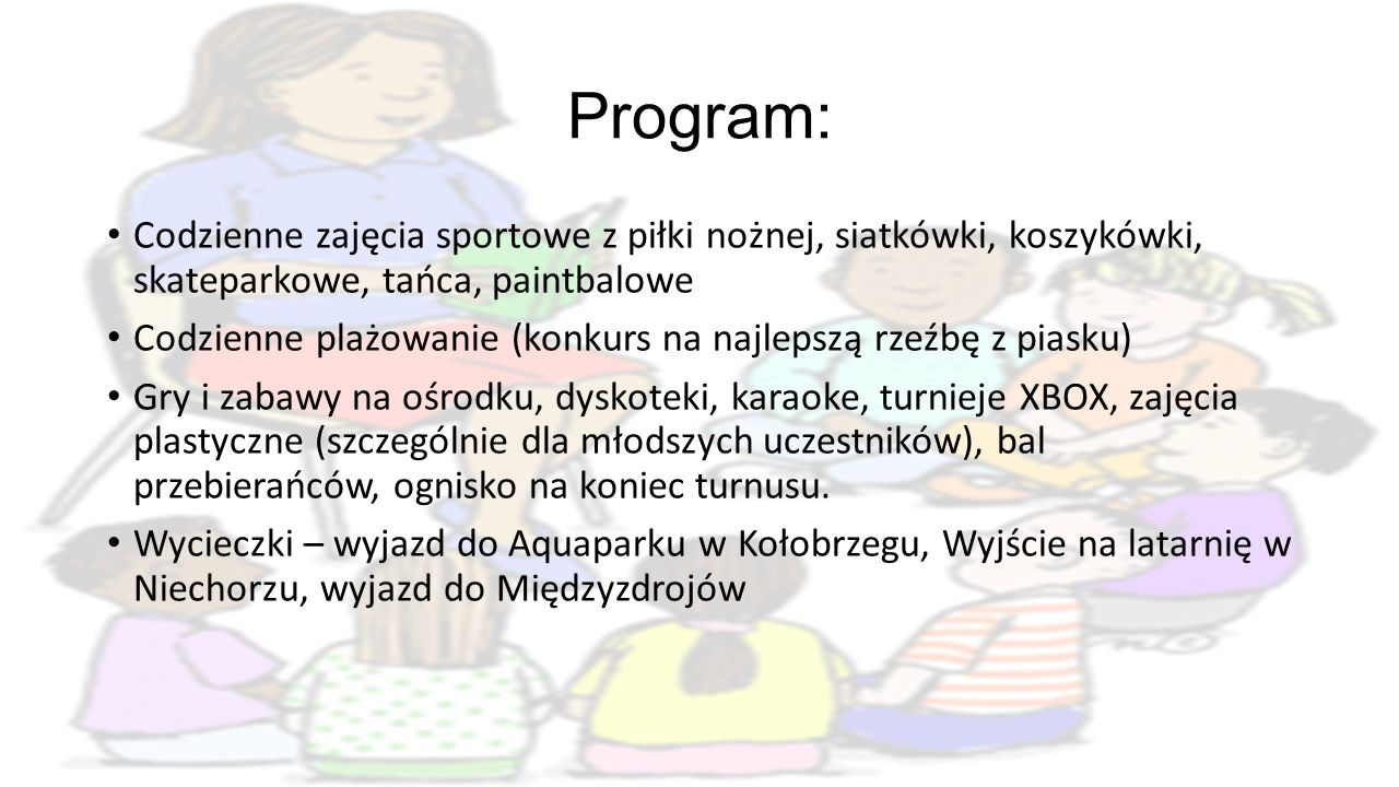 Program: Codzienne zajęcia sportowe z piłki nożnej, siatkówki, koszykówki, skateparkowe, tańca, paintbalowe Codzienne plażowanie (konkurs na najlepszą