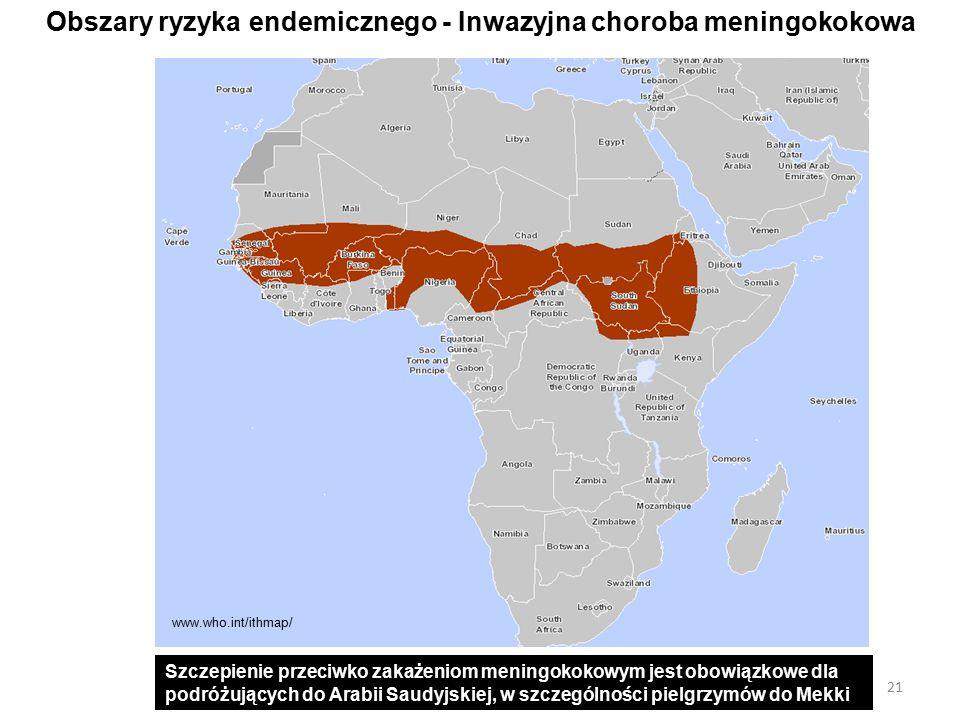 21 Obszary ryzyka endemicznego - Inwazyjna choroba meningokokowa www.who.int/ithmap/ Szczepienie przeciwko zakażeniom meningokokowym jest obowiązkowe dla podróżujących do Arabii Saudyjskiej, w szczególności pielgrzymów do Mekki