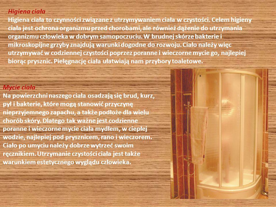 Higiena ciała Higiena ciała to czynności związane z utrzymywaniem ciała w czystości. Celem higieny ciała jest ochrona organizmu przed chorobami, ale r