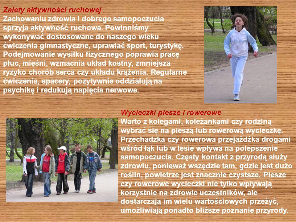 Zalety aktywności ruchowej Zachowaniu zdrowia i dobrego samopoczucia sprzyja aktywność ruchowa. Powinniśmy wykonywać dostosowane do naszego wieku ćwic