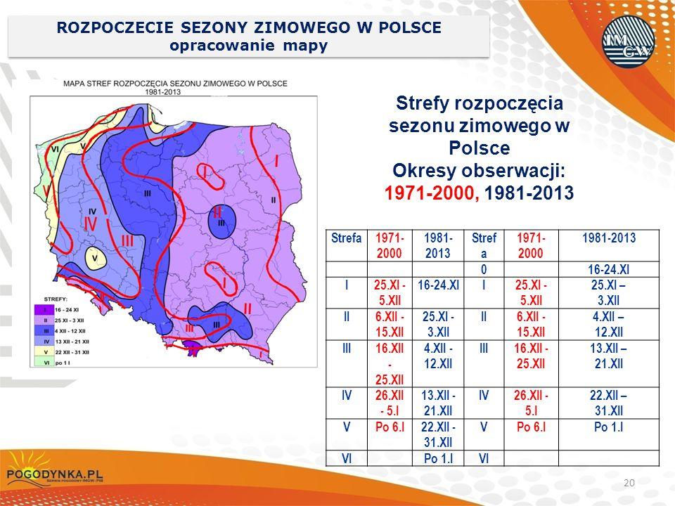 20 ROZPOCZECIE SEZONY ZIMOWEGO W POLSCE opracowanie mapy Strefy rozpoczęcia sezonu zimowego w Polsce Okresy obserwacji: 1971-2000, 1981-2013 Strefa197