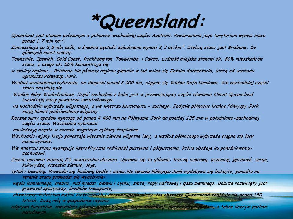 *Queensland: Qeensland jest stanem położonym w północno-wschodniej części Australii. Powierzchnia jego terytorium wynosi nieco ponad 1,7 mln km². Zami