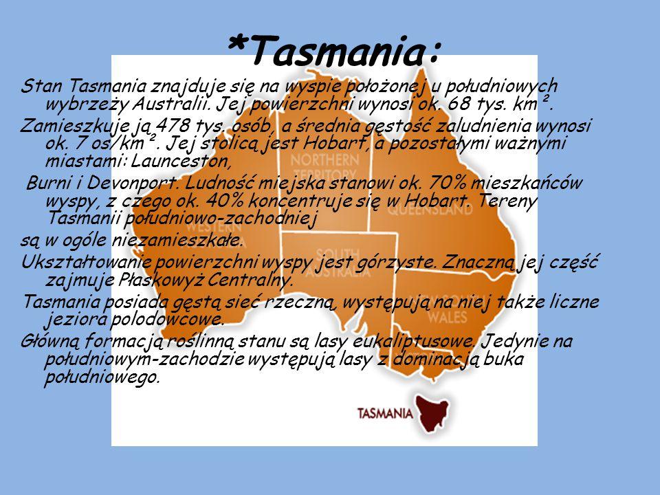 *Tasmania: Stan Tasmania znajduje się na wyspie położonej u południowych wybrzeży Australii. Jej powierzchni wynosi ok. 68 tys. km². Zamieszkuje ją 47