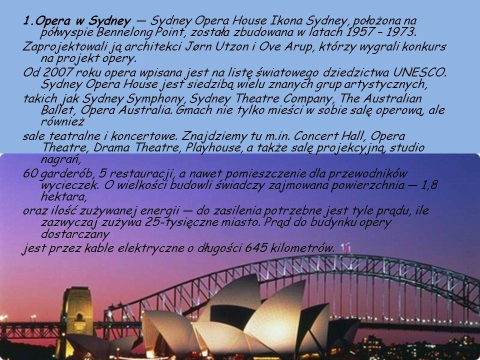 1.Opera w Sydney — Sydney Opera House Ikona Sydney, położona na półwyspie Bennelong Point, została zbudowana w latach 1957 – 1973. Zaprojektowali ją a