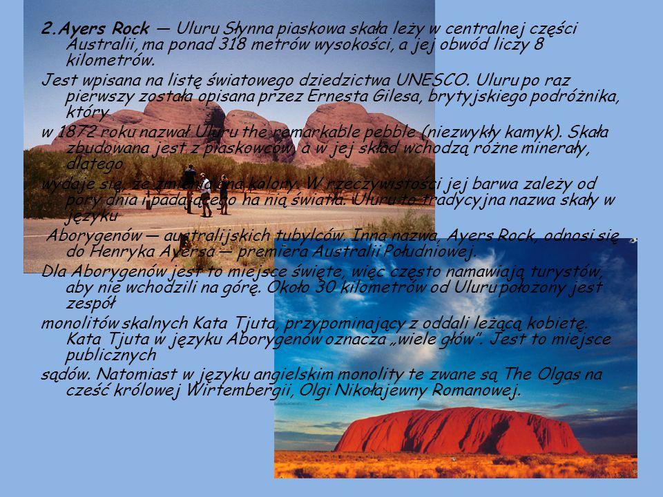 2.Ayers Rock — Uluru Słynna piaskowa skała leży w centralnej części Australii, ma ponad 318 metrów wysokości, a jej obwód liczy 8 kilometrów. Jest wpi