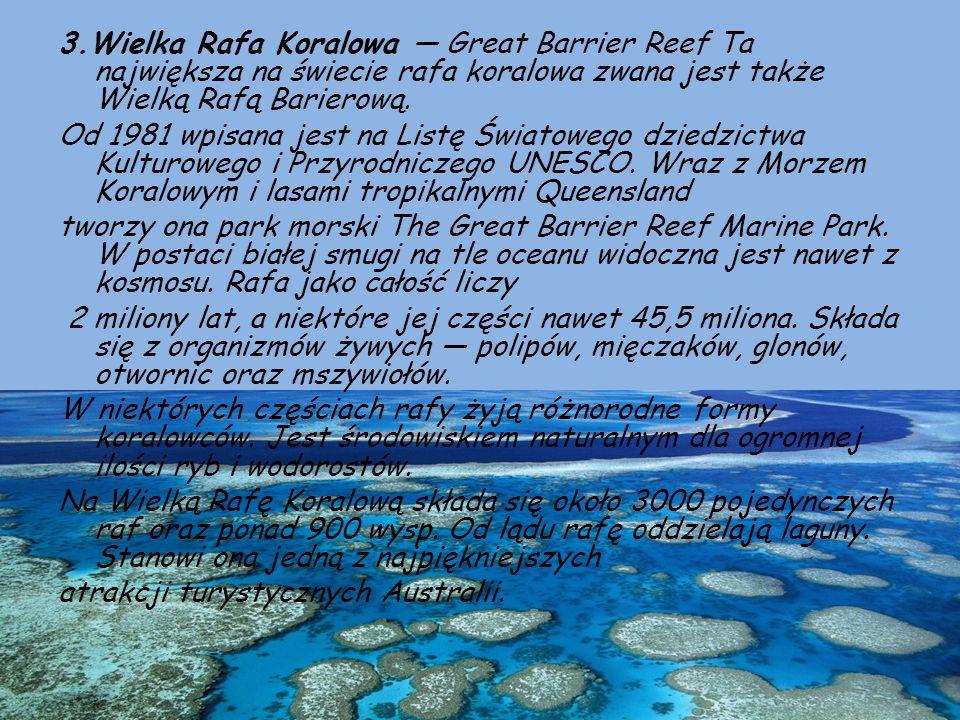 3.Wielka Rafa Koralowa — Great Barrier Reef Ta największa na świecie rafa koralowa zwana jest także Wielką Rafą Barierową. Od 1981 wpisana jest na Lis