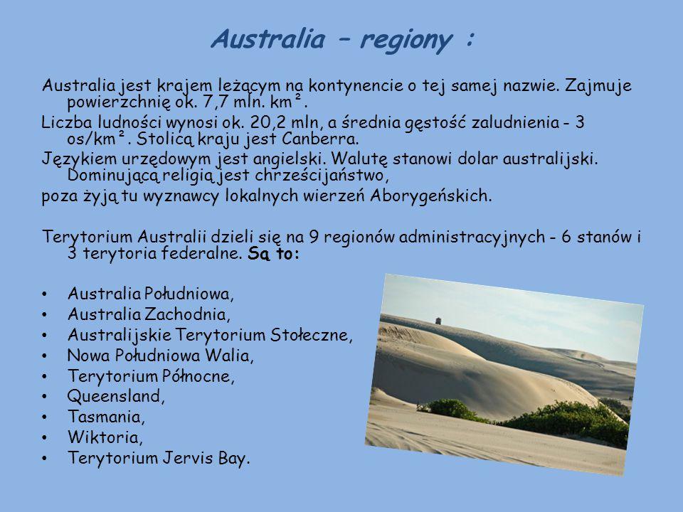 Australia – regiony : Australia jest krajem leżącym na kontynencie o tej samej nazwie. Zajmuje powierzchnię ok. 7,7 mln. km². Liczba ludności wynosi o