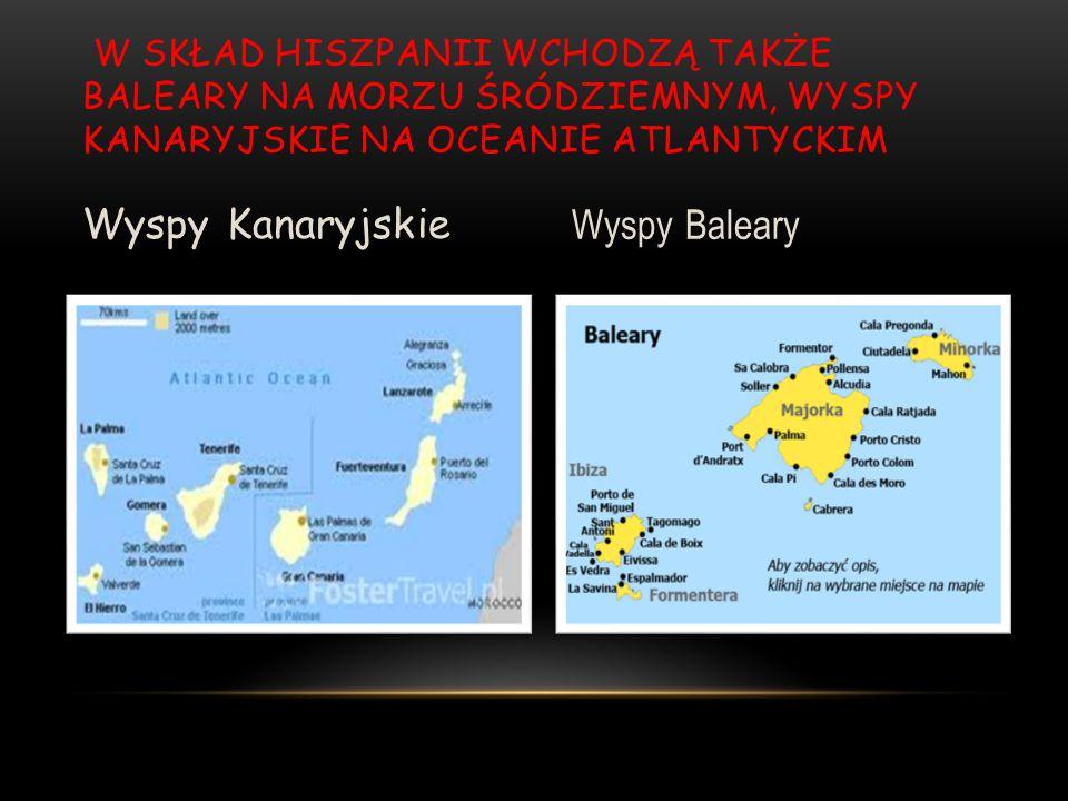 W SKŁAD HISZPANII WCHODZĄ TAKŻE BALEARY NA MORZU ŚRÓDZIEMNYM, WYSPY KANARYJSKIE NA OCEANIE ATLANTYCKIM Wyspy Kanaryjskie Wyspy Baleary