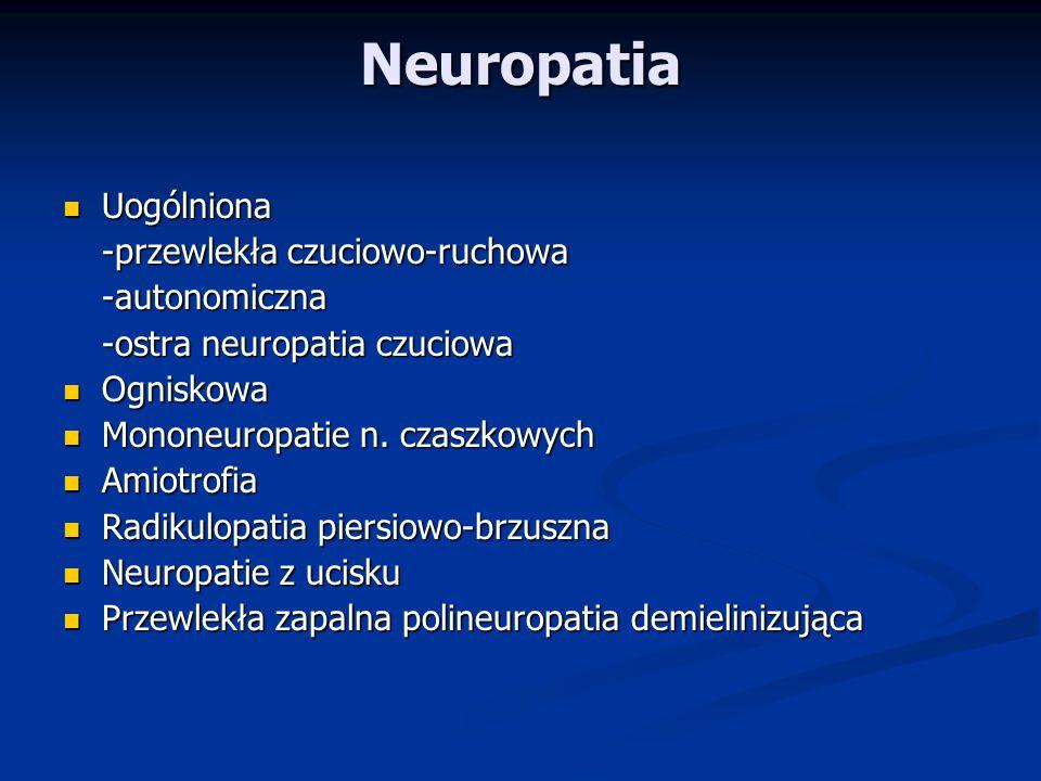 Neuropatia Uogólniona Uogólniona -przewlekła czuciowo-ruchowa -autonomiczna -ostra neuropatia czuciowa Ogniskowa Ogniskowa Mononeuropatie n.