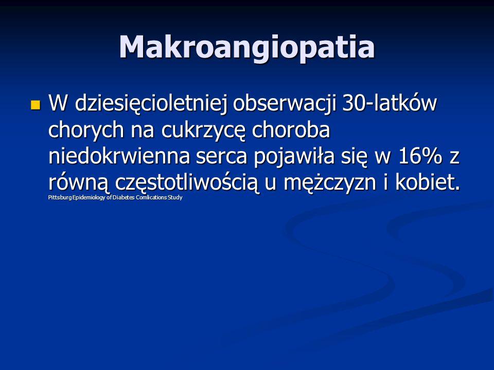 Makroangiopatia W dziesięcioletniej obserwacji 30-latków chorych na cukrzycę choroba niedokrwienna serca pojawiła się w 16% z równą częstotliwością u mężczyzn i kobiet.